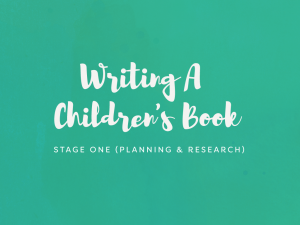 Writing A Children's Book: Stage One (Planning & Research)