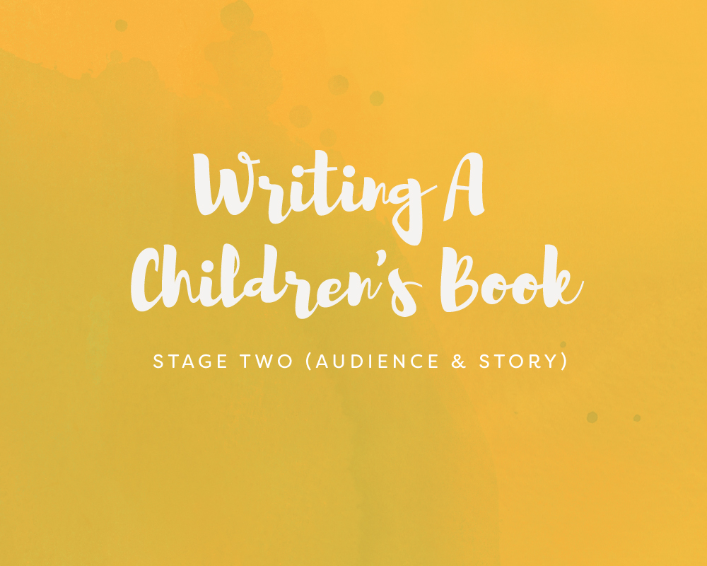 Writing A Children's Book: Stage Two (Audience & Story)