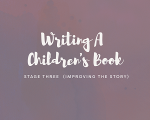 Writing A Children's Book: Stage Three (Improving The Story)